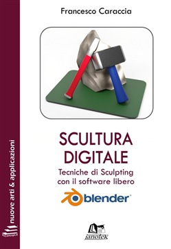 Image of Scultura digitale. Tecniche di sculpting con il software libero Blend