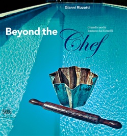 Image of Beyond the Chef. I grandi cuochi lontano dai fornelli - Gianni Rizzot