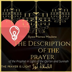 The Description of the Prayer of the Prophet peace be upon Him in Light of the Qur'an and Sunnah: