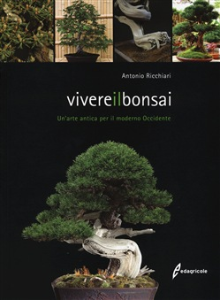 Image of Vivere il bonsai. Un'arte antica per il moderno Occidente - Antonio R