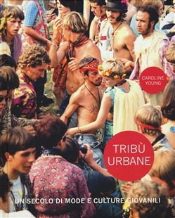 Image of Tribù urbane. Un secolo di mode e culture giovanili - Caroline Young