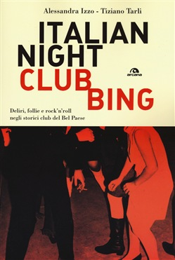 Image of Italian nightclubbing. Deliri, follie e rock'n'roll nei locali che ha
