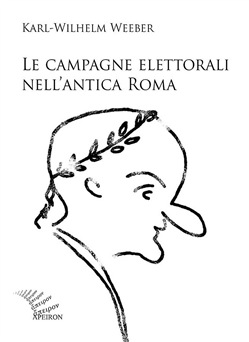 Image of Le campagne elettorali nell'antica Roma - Karl W. Weeber