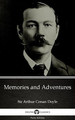 Memories and Adventures by Sir Arthur Conan Doyle (Illustrated)