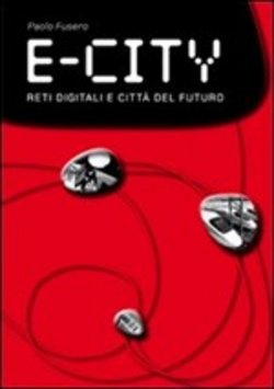 E-city. Digital networks and future cities