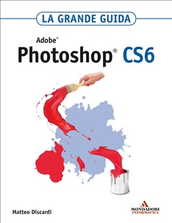 ADOBE Photoshop CS6 La grande guida