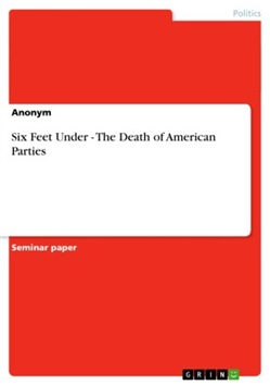 Six Feet Under - The Death of American Parties