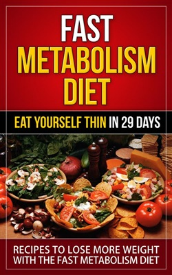 Fast Metabolism diet - Eat Yourself Thin in 29 Days - Recipes to Lose More Weight with the Fast Metabolism Diet