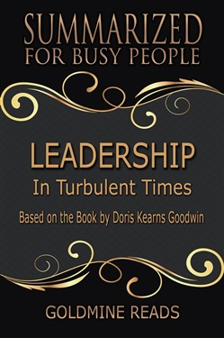 Leadership - Summarized for Busy People: In Turbulent Times: Based on the Book by Doris Kearns Goodwin