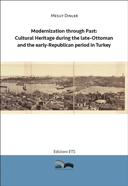 Modernization through past: cultural heritage during the late-Ottoman and the early-Republican period in Turkey
