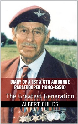Diary of a 1st & 6th Airborne Paratrooper (1940-1950) : The Greatest Generation
