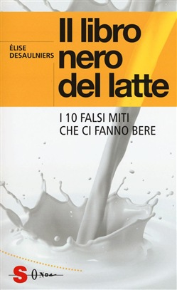 Il libro nero del latte. I 10 falsi miti dell'industria casearia