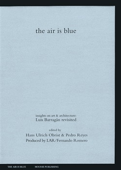 The air is blue. Insights on art & architecture: Luis Barragán revisited
