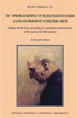 The appropriate renewal of the jesuit/ignatian charism as lived and proposed by father Pedro Arrupe