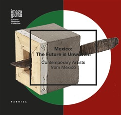 Image of Mexico. The future is unwritten. Contemporary artists from Mexico. Ed