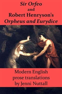 Sir Orfeo and Robert Henryson's Orpheus and Eurydice: Modern English Prose Translations