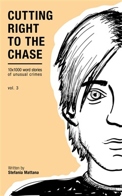 Cutting Right To The Chase Vol.3: 10x1000 Word Stories Of Unusual Crimes