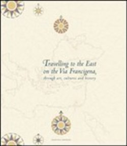 scarica o leggi Travelling to the east on the Via Francigena. Through art, cultures and history pdf