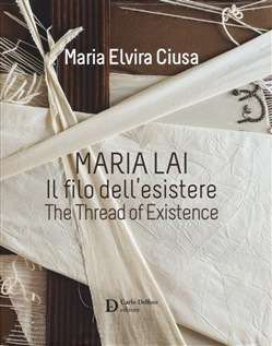Maria Lai. Il filo dell'esistere-The thread of existence. Ediz. a colori