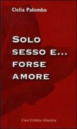 Image of Solo sesso e... forse amore - Clelia Palombo