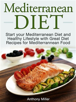 Mediterranean Diet: Start your Mediterranean Diet and Healthy Lifestyle with Great Diet Recipes for Mediterrannean Food