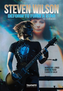 Steven Wilson. Deform to form a star. Una vita in musica