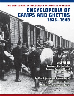 The United States Holocaust Memorial Museum Encyclopedia of Camps and Ghettos, 1933–1945, vol. III