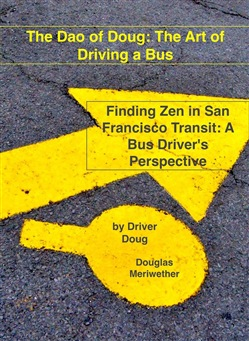 The Dao of Doug: The Art of Driving a Bus: Finding Zen in San Francisco Transit: A Bus Driver's Perspective