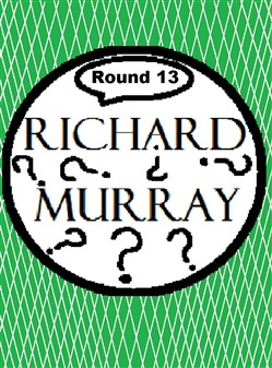 Richard Murray Thoughts Round 13