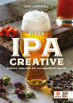 Birre IPA creative. Brassare India Pale Ale con ingredienti speciali