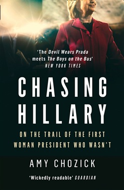 Chasing Hillary: On the Trail of the First Woman President Who Wasn't