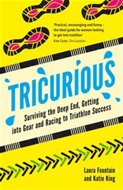 Tricurious: Surviving the Deep End, Getting into Gear and Racing to Triathlon Success