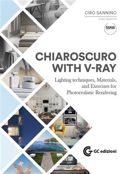 Chiaroscuto with V-Ray. Lighting techniques, materials, and exercises for photorealistic rendering