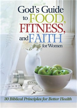 God's Guide to Food, Fitness and Faith for Women: 33 Biblical Principles for Better Health