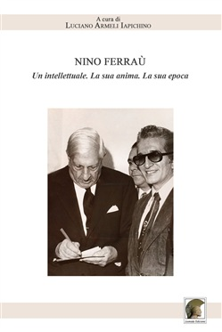 Image of Nino Ferraù. Un intellettuale. La sua anima. La sua epoca
