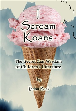I Scream Koans (The Secret Zen Wisdom of Children's Literature)