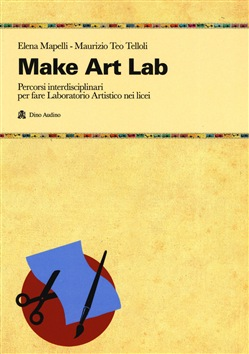 Make Art Lab. Percorsi interdisciplinari per fare Laboratorio Artistico nei licei. Con Contenuto digitale per download e accesso on line