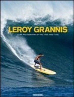 Image of Le Roy Grannis. Surf photography of the 1960s and 1970s. Ediz. italia