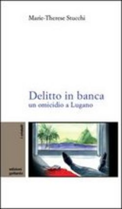 Image of Delitto in banca. Un omicidio a Lugano - M. Therese Stucchi
