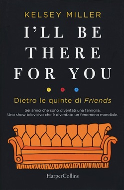 I'll be there for you. Dietro le quinte di Friends