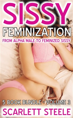 Sissy Feminization: From Alpha Male to Feminized Sissy - 5 Book Bundle - Volume 3