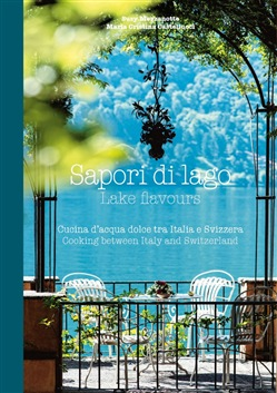 Sapori di lago. Cucina d'acqua dolce tra Italia e Svizzera­Lake flavours. Cooking between Italy and Switzerland