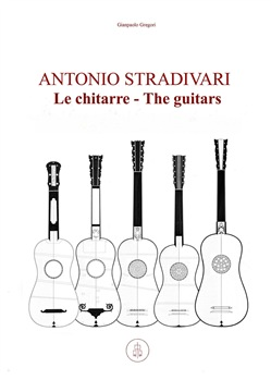 Antonio Stradivari. Le chitarre-Antonio Stradivari. The guitars