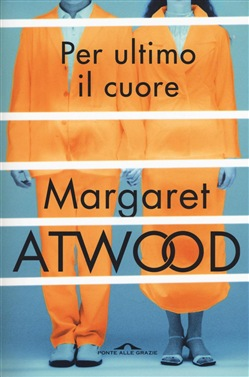 Image of Per ultimo il cuore - Margaret Atwood