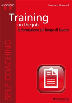 Training on the job. La formazione sul luogo di lavoro. Audiolibro. CD Audio formato MP3. Audiolibro. CD Audio formato MP3