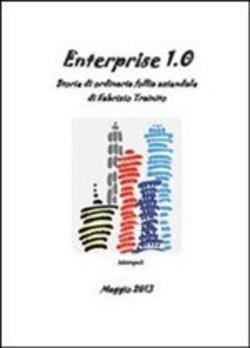 Enterprise 1.0. Storie di ordinaria follia aziendale