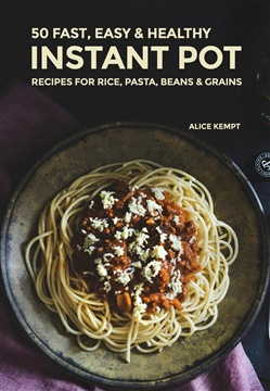 50 Fast, Easy & Healthy Instant Pot Recipes for Rice, Pasta, Beans & Grains