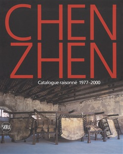 Chen Zhen. Catalogue raisonné 1977-2000. Ediz. a colori