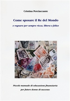 Image of Come sposare il re del mondo - Cristina Perciaccante