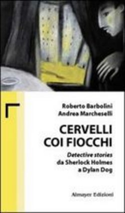Image of Cervelli coi fiocchi. Detective stories da Sherlock Holmes a Dylan Do